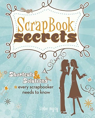 Scrapbook Secrets By Mcgray, Kimber